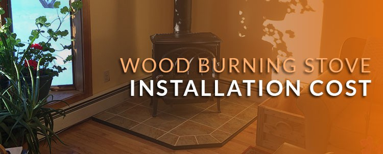 - Wood Burning Stove Installation Cost - Budgeting Money (August. 2017)